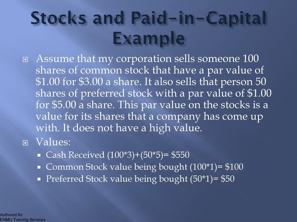 This par value on the stocks is a value for its shares that a company has come up with. It does not have a high value.