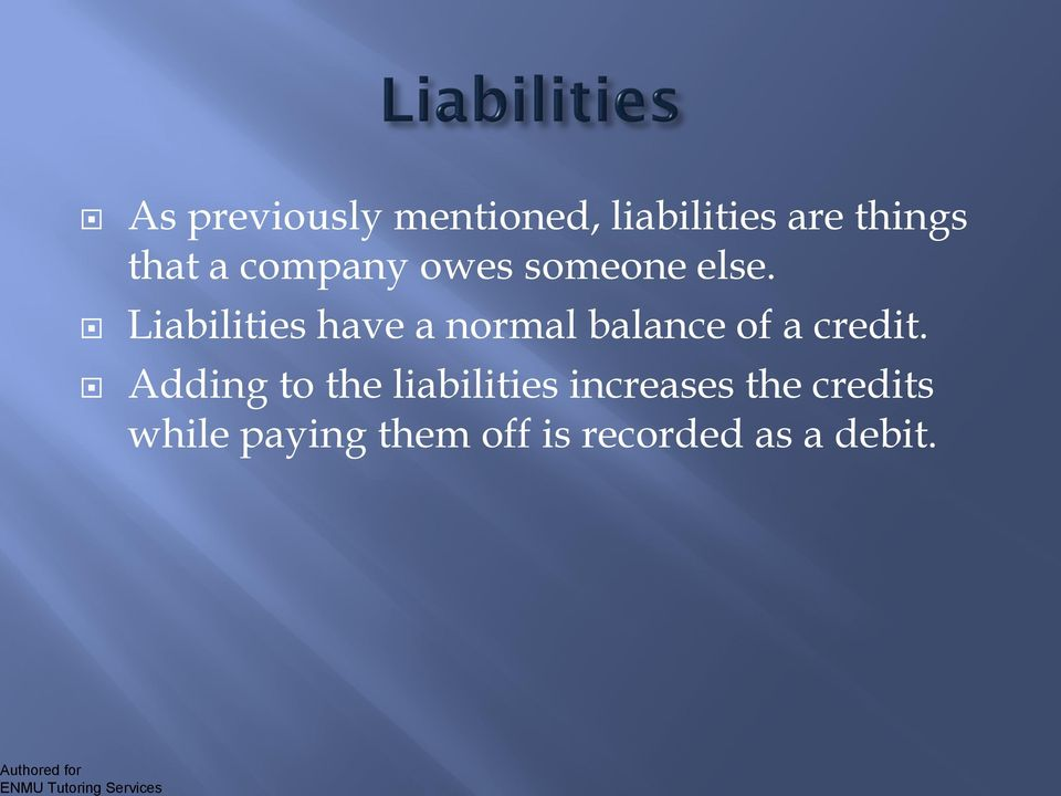 Liabilities have a normal balance of a credit.