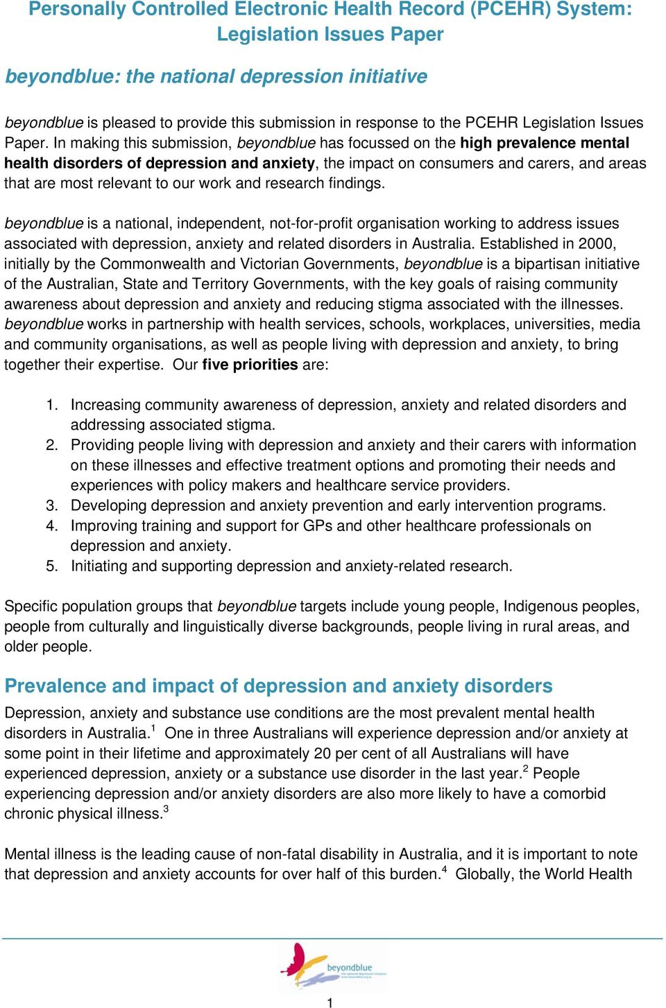 In making this submission, beyondblue has focussed on the high prevalence mental health disorders of depression and anxiety, the impact on consumers and carers, and areas that are most relevant to