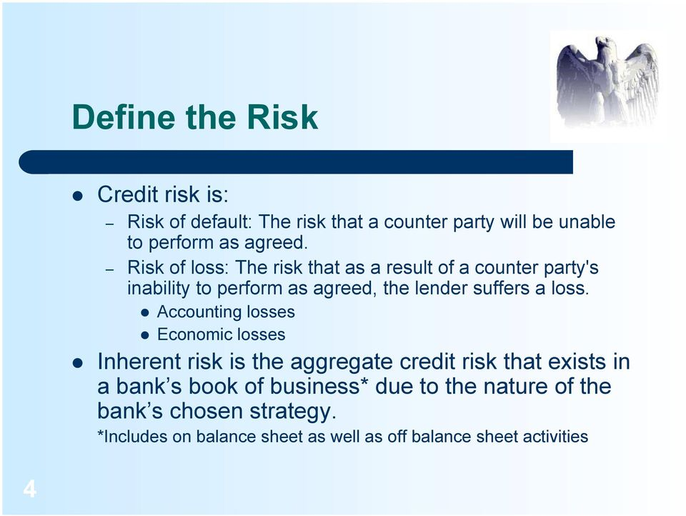 loss. Accounting losses Economic losses Inherent risk is the aggregate credit risk that exists in a bank s book of