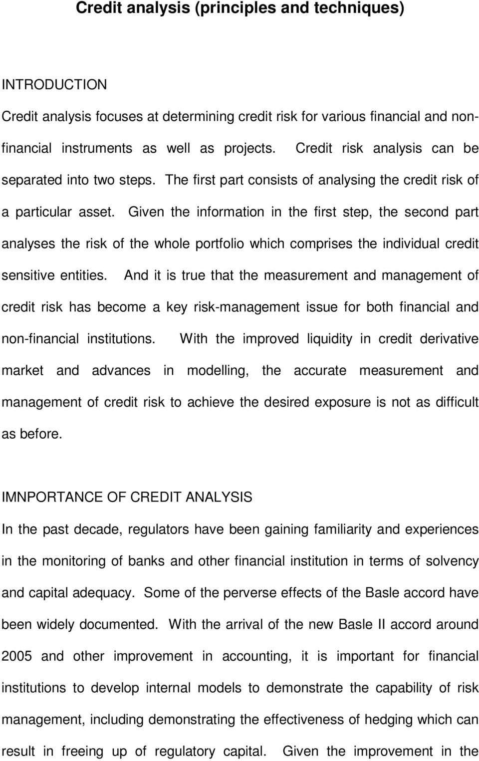 Given the information in the first step, the second part analyses the risk of the whole portfolio which comprises the individual credit sensitive entities.
