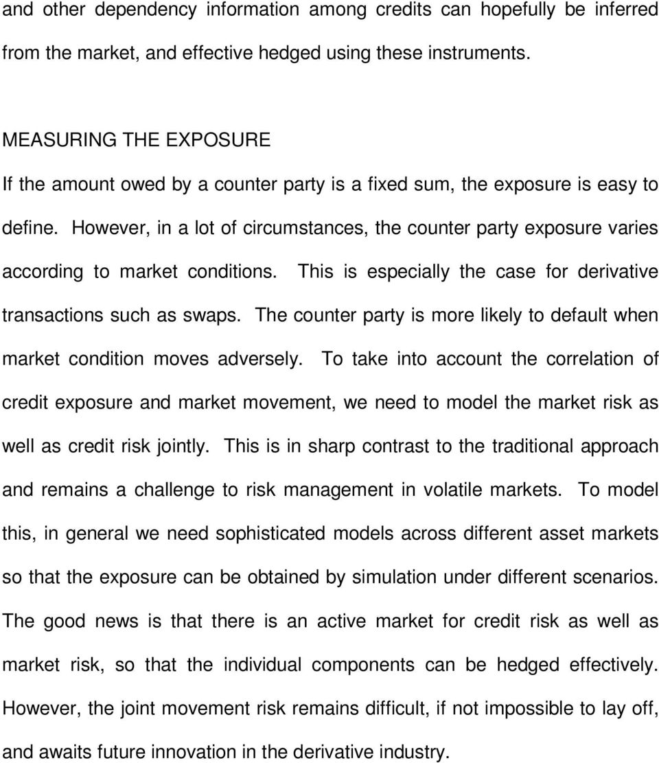 However, in a lot of circumstances, the counter party exposure varies according to market conditions. This is especially the case for derivative transactions such as swaps.