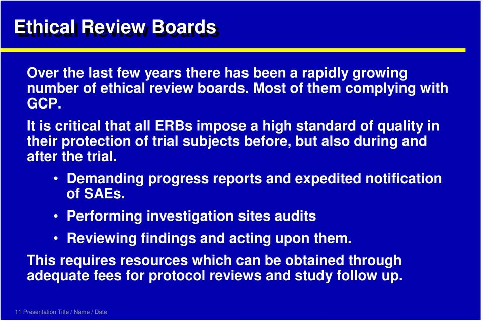 Demanding progress reports and expedited notification of SAEs. Performing investigation sites audits Reviewing findings and acting upon them.