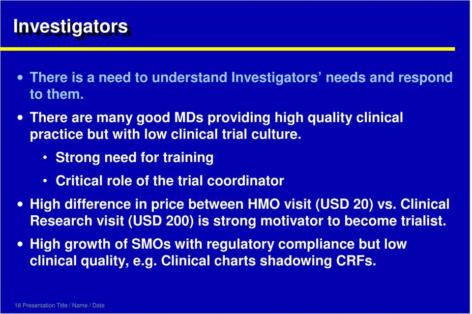 Strong need for training Critical role of the trial coordinator High difference in price between HMO visit (USD 20) vs.