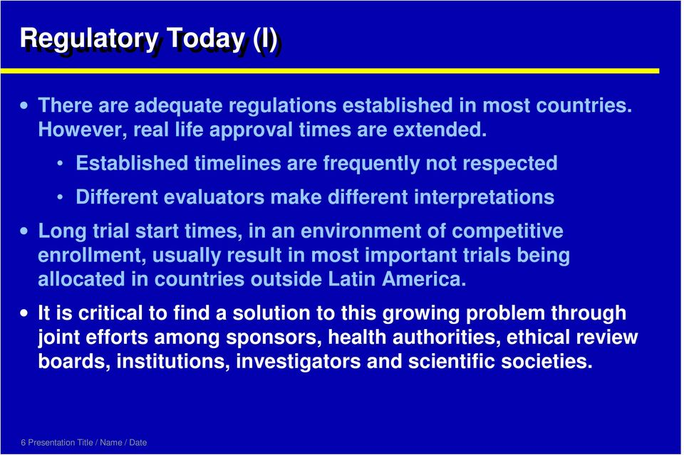 competitive enrollment, usually result in most important trials being allocated in countries outside Latin America.
