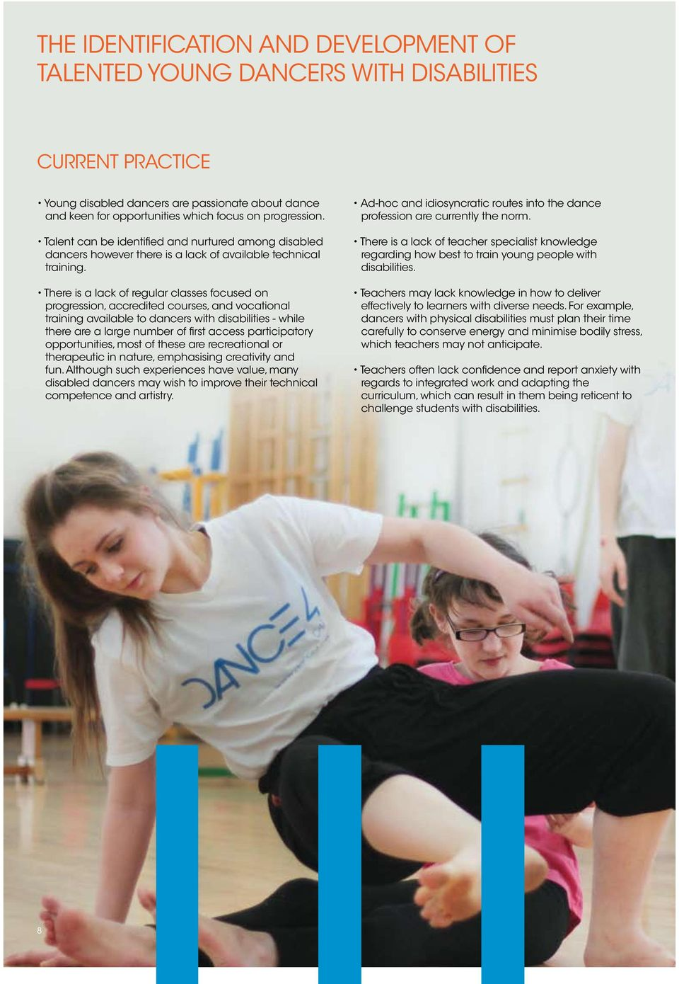 There is a lack of regular classes focused on progression, accredited courses, and vocational training available to dancers with disabilities - while there are a large number of first access