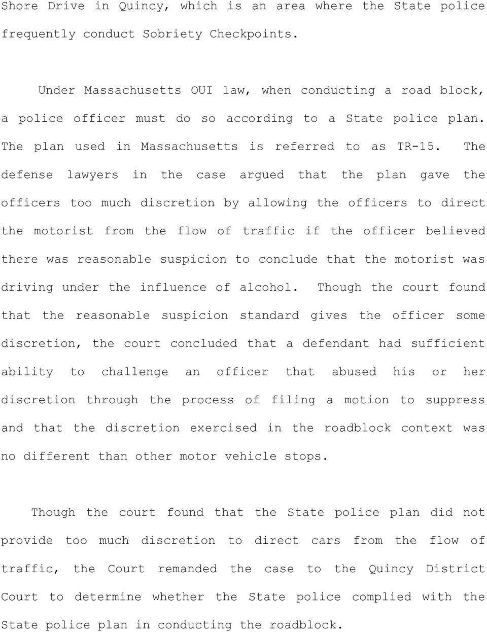 The defense lawyers in the case argued that the plan gave the officers too much discretion by allowing the officers to direct the motorist from the flow of traffic if the officer believed there was