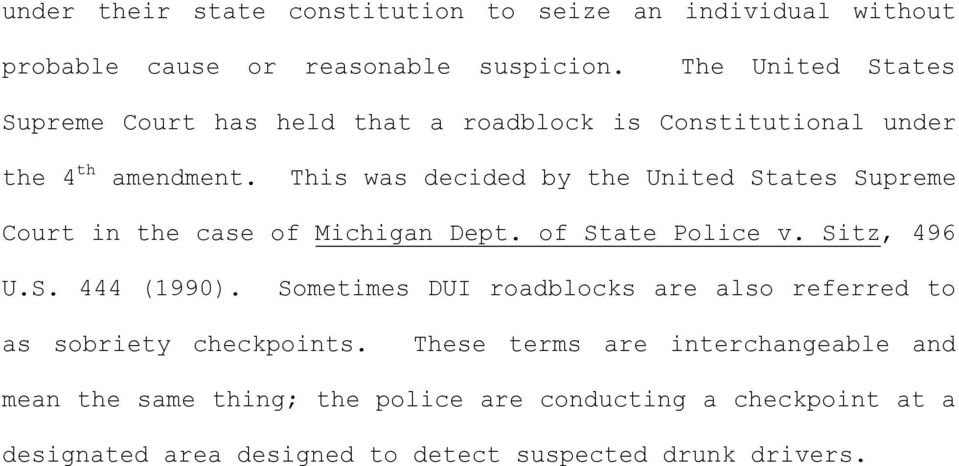 This was decided by the United States Supreme Court in the case of Michigan Dept. of State Police v. Sitz, 496 U.S. 444 (1990).