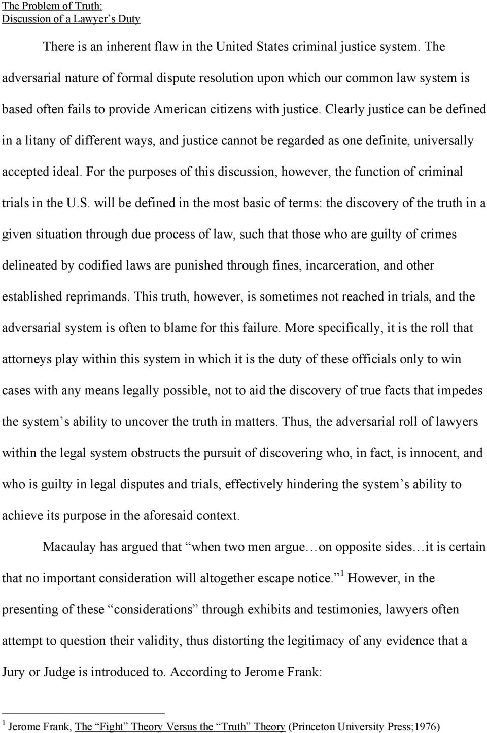 Clearly justice can be defined in a litany of different ways, and justice cannot be regarded as one definite, universally accepted ideal.