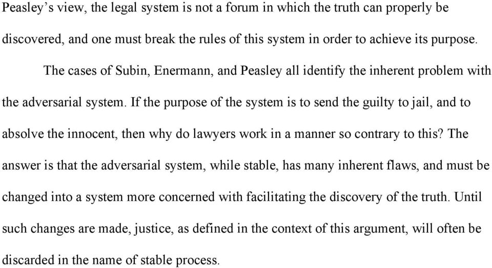 If the purpose of the system is to send the guilty to jail, and to absolve the innocent, then why do lawyers work in a manner so contrary to this?