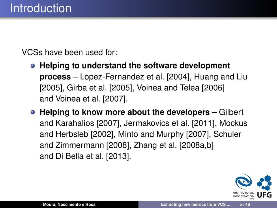 Helping to know more about the developers Gilbert and Karahalios [2007], Jermakovics et al.