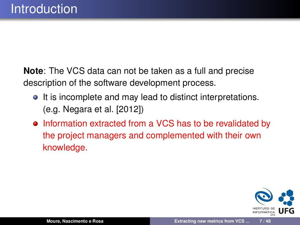 [2012]) Information extracted from a VCS has to be revalidated by the project managers and