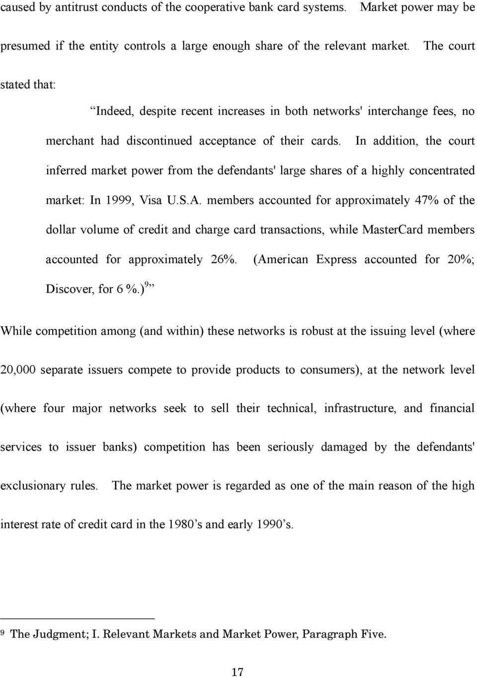 In addition, the court inferred market power from the defendants' large shares of a highly concentrated market: In 1999, Visa U.S.A.