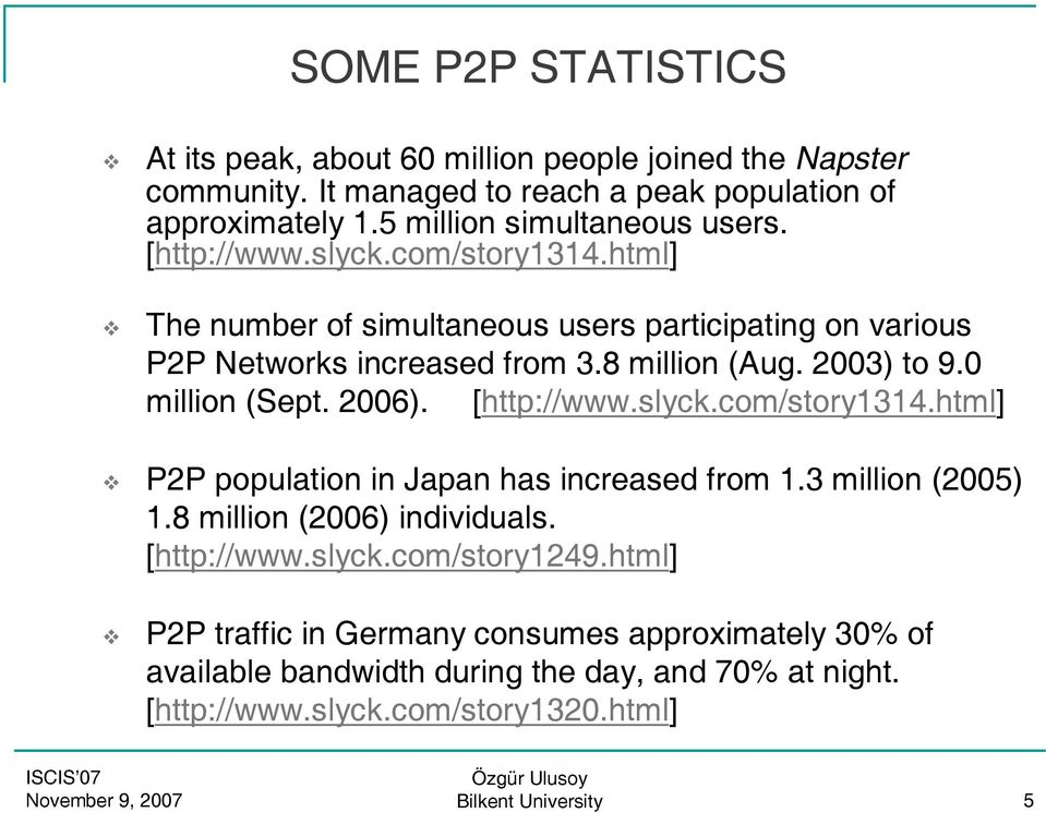 2003) to 9.0 million (Sept. 2006). [http://www.slyck.com/story1314.html] P2P population in Japan has increased from 1.3 million (2005) 1.8 million (2006) individuals.