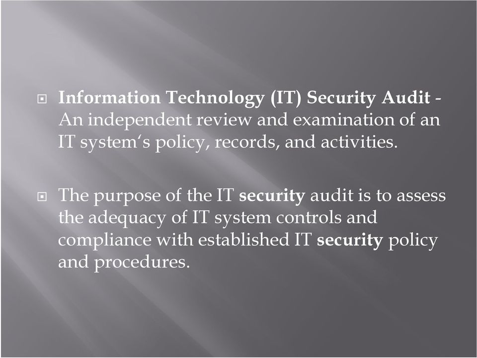 The purpose of the IT security audit is to assess the adequacy of IT