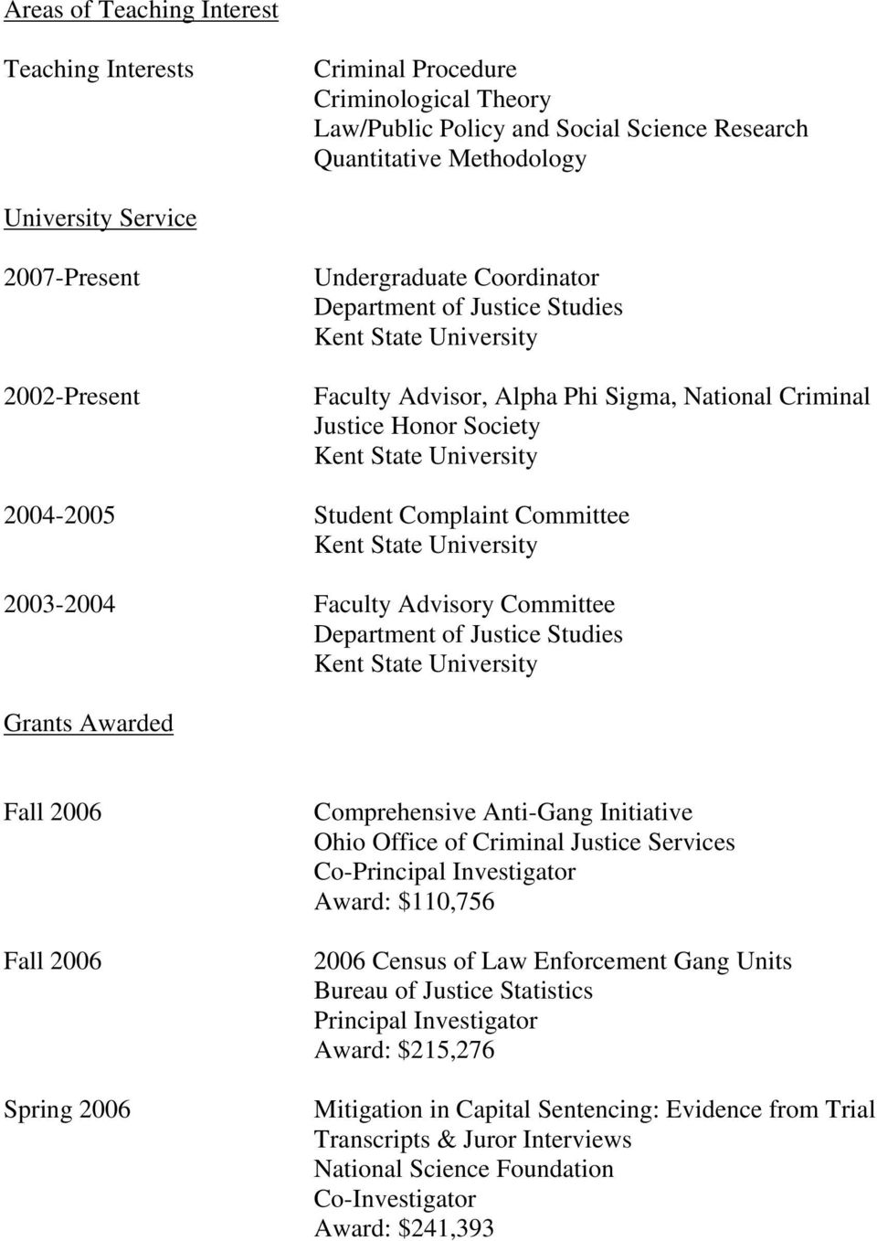 Awarded Fall 2006 Fall 2006 Spring 2006 Comprehensive Anti-Gang Initiative Ohio Office of Criminal Justice Services Co-Principal Investigator Award: $110,756 2006 Census of Law Enforcement Gang Units