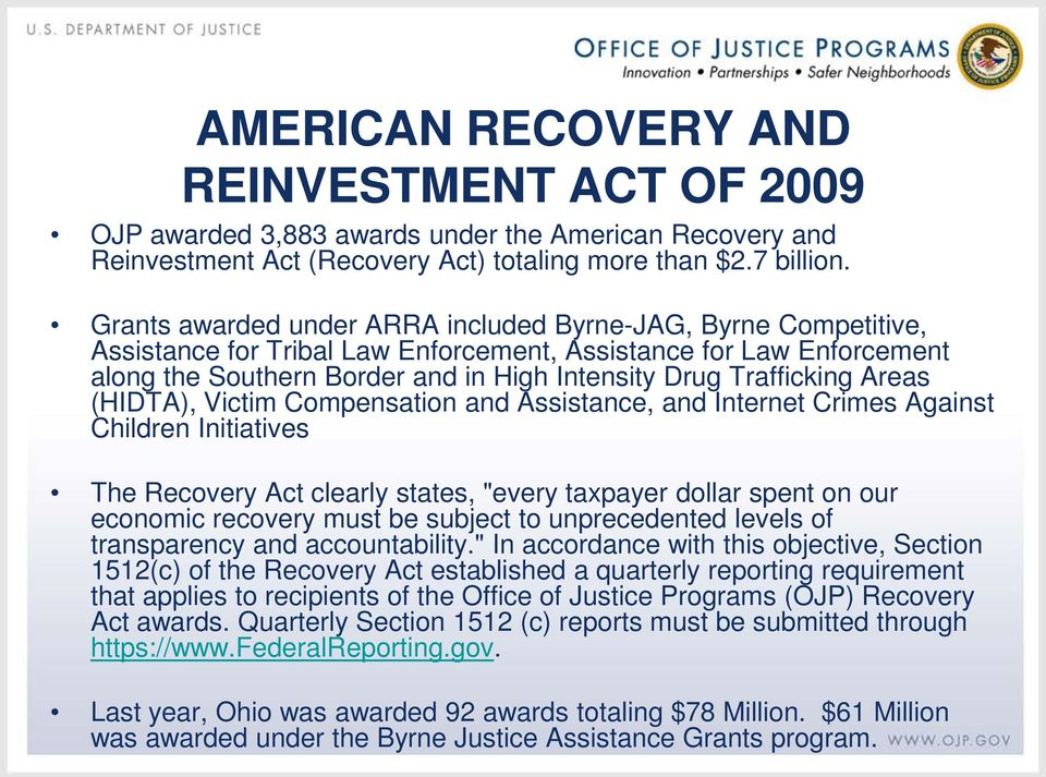"Areas (HIDTA), Victim Compensation and Assistance, and Internet Crimes Against Children Initiatives The Recovery Act clearly states, ""every taxpayer dollar spent on our economic recovery must be"