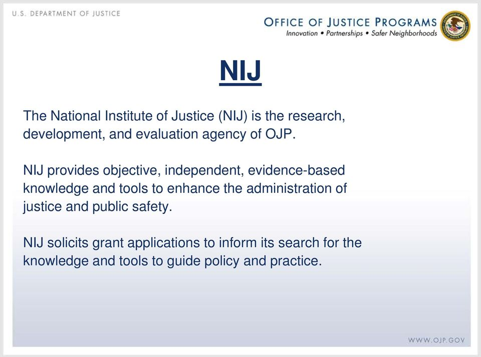 NIJ provides objective, independent, evidence-based knowledge and tools to enhance the