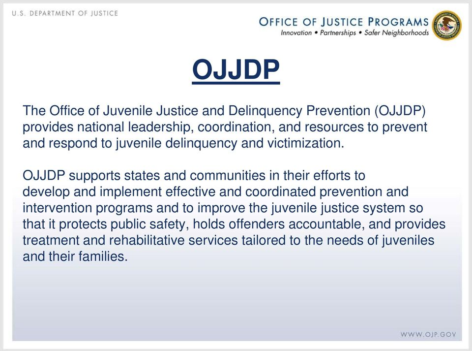 OJJDP supports states and communities in their efforts to develop and implement effective and coordinated prevention and intervention