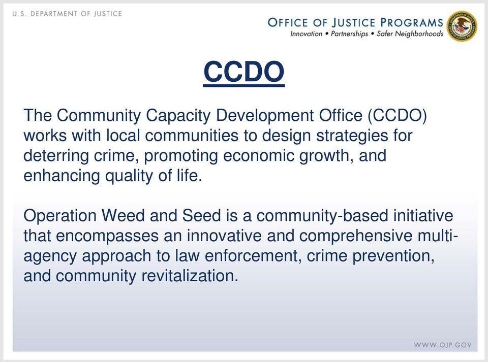 Operation Weed and Seed is a community-based initiative that encompasses an innovative and