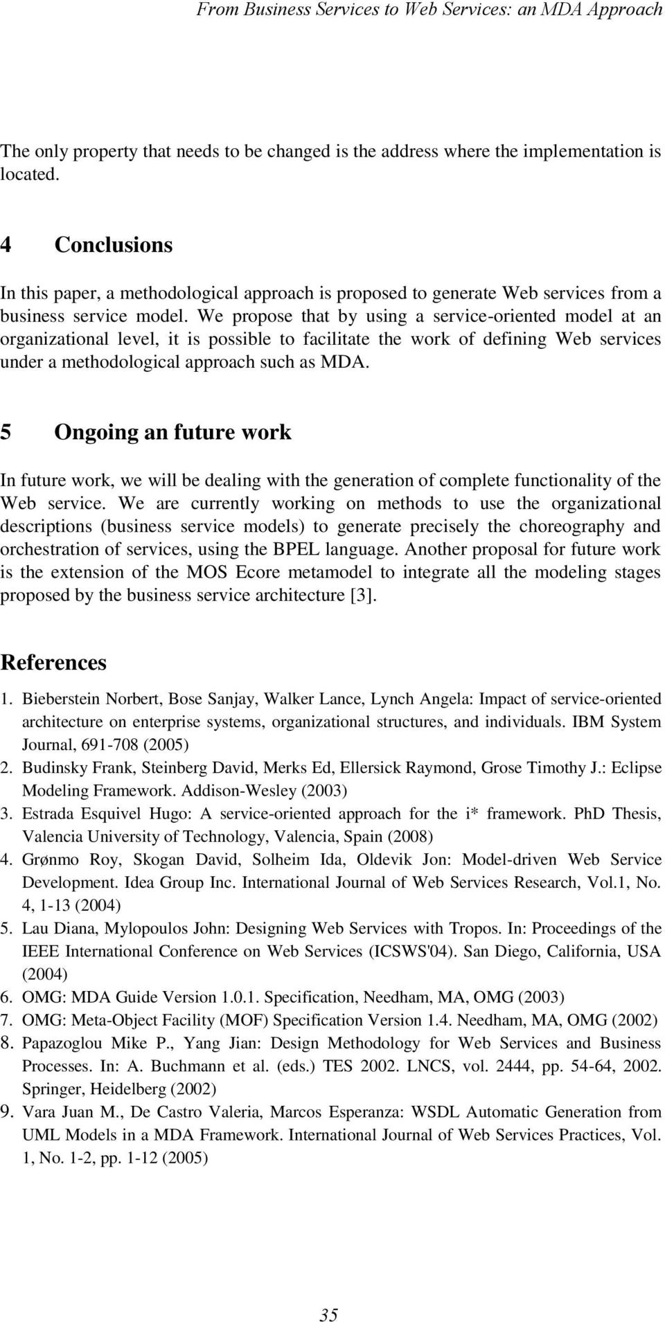 We propose that by using a service-oriented model at an organizational level, it is possible to facilitate the work of defining Web services under a methodological approach such as MDA.