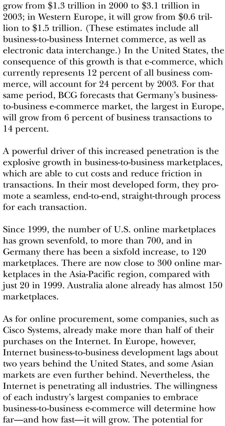 ) In the United States, the consequence of this growth is that e-commerce, which currently represents 12 percent of all business commerce, will account for 24 percent by 2003.