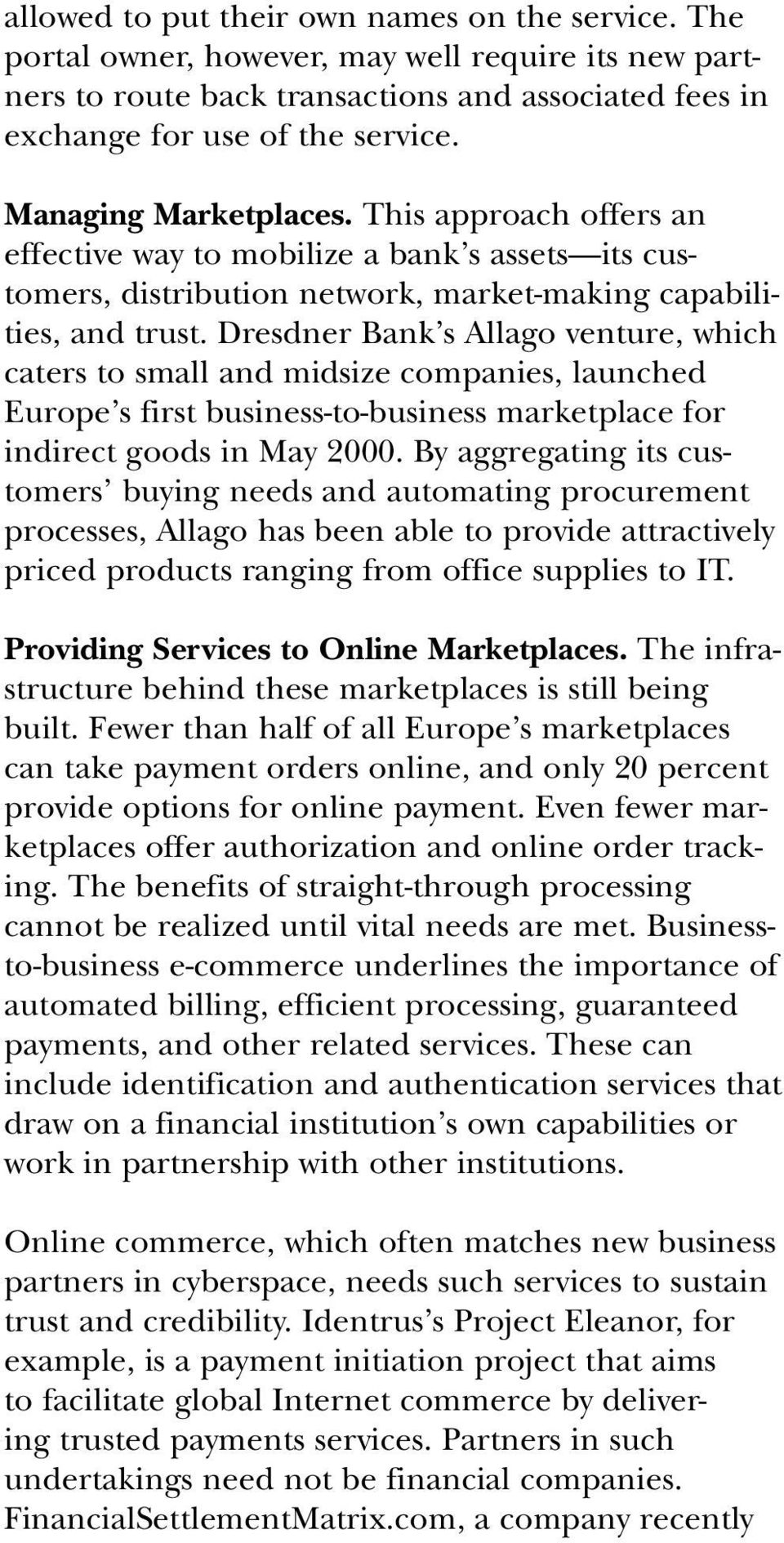 Dresdner Bank s Allago venture, which caters to small and midsize companies, launched Europe s first business-to-business marketplace for indirect goods in May 2000.