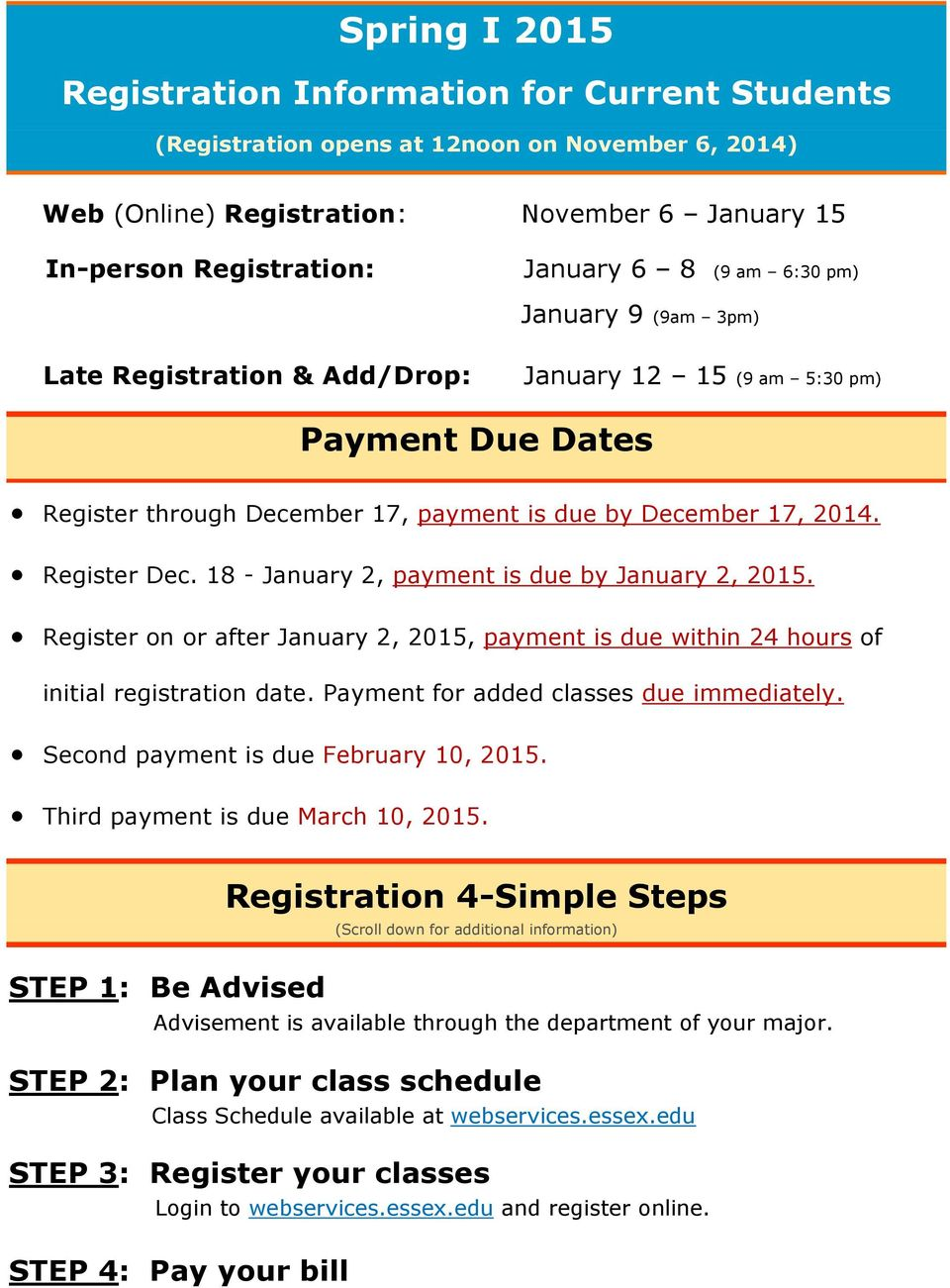 18 - January 2, payment is due by January 2, 2015. Register on or after January 2, 2015, payment is due within 24 hours of initial registration date. Payment for added classes due immediately.
