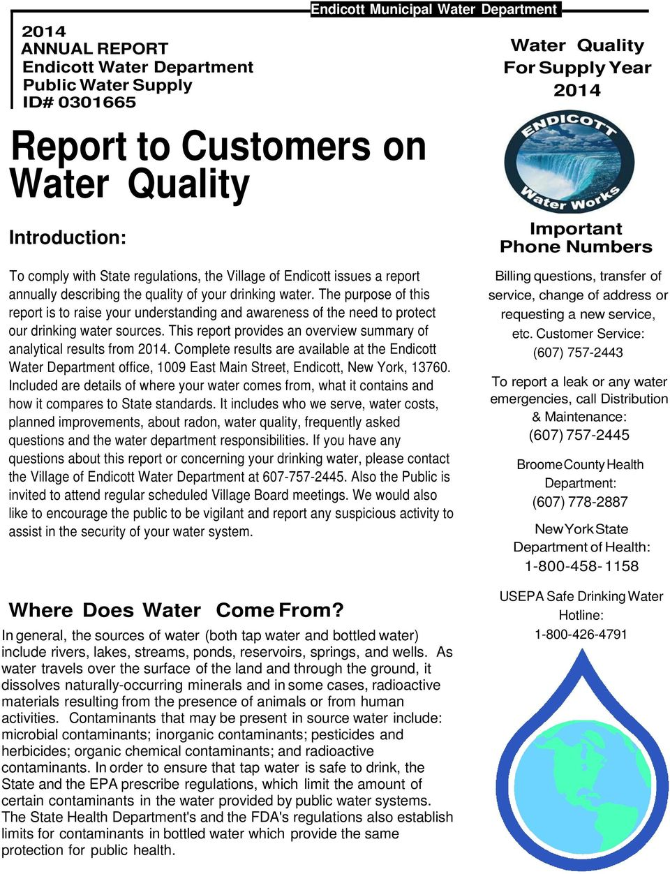 The purpose of this report is to raise your understanding and awareness of the need to protect our drinking water sources. This report provides an overview summary of analytical results from 2014.