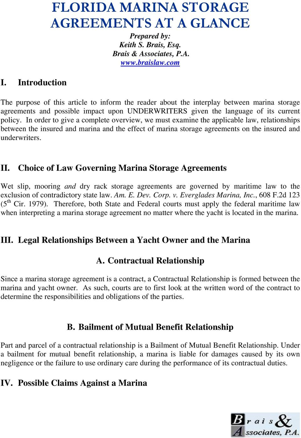 In order to give a complete overview, we must examine the applicable law, relationships between the insured and marina and the effect of marina storage agreements on the insured and underwriters. II.