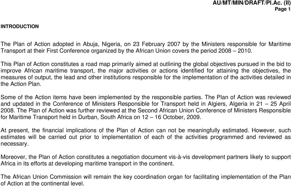 This Plan of Action constitutes a road map primarily aimed at outlining the global objectives pursued in the bid to improve African maritime transport, the major activities or actions identified for