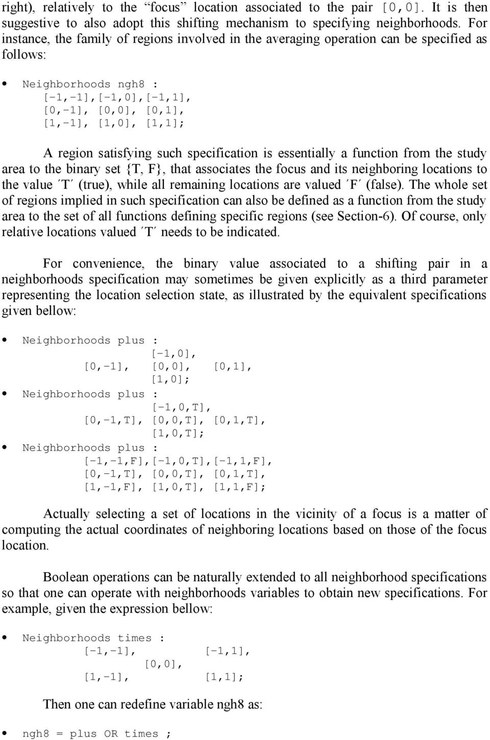 satisfying such specification is essentially a function from the study area to the binary set {T, F}, that associates the focus and its neighboring locations to the value T (true), while all