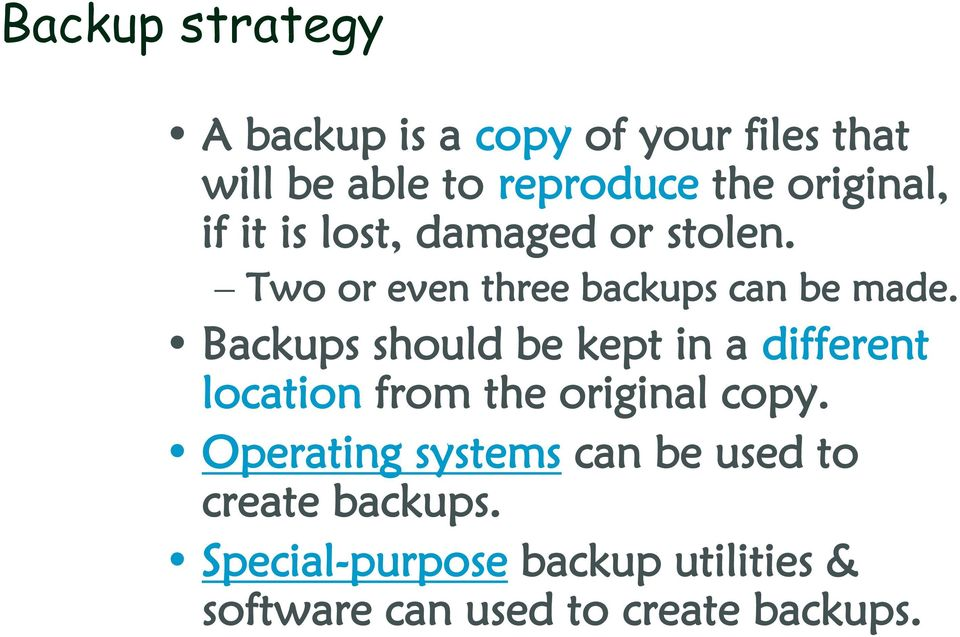 Backups should be kept in a different location from the original copy.