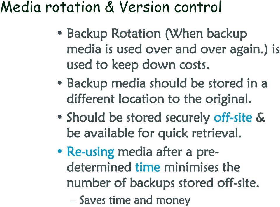 Backup media should be stored in a different location to the original.