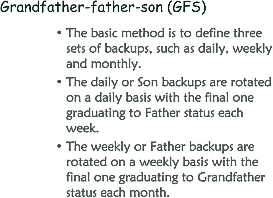 The daily or Son backups are rotated on a daily basis with the final one graduating to