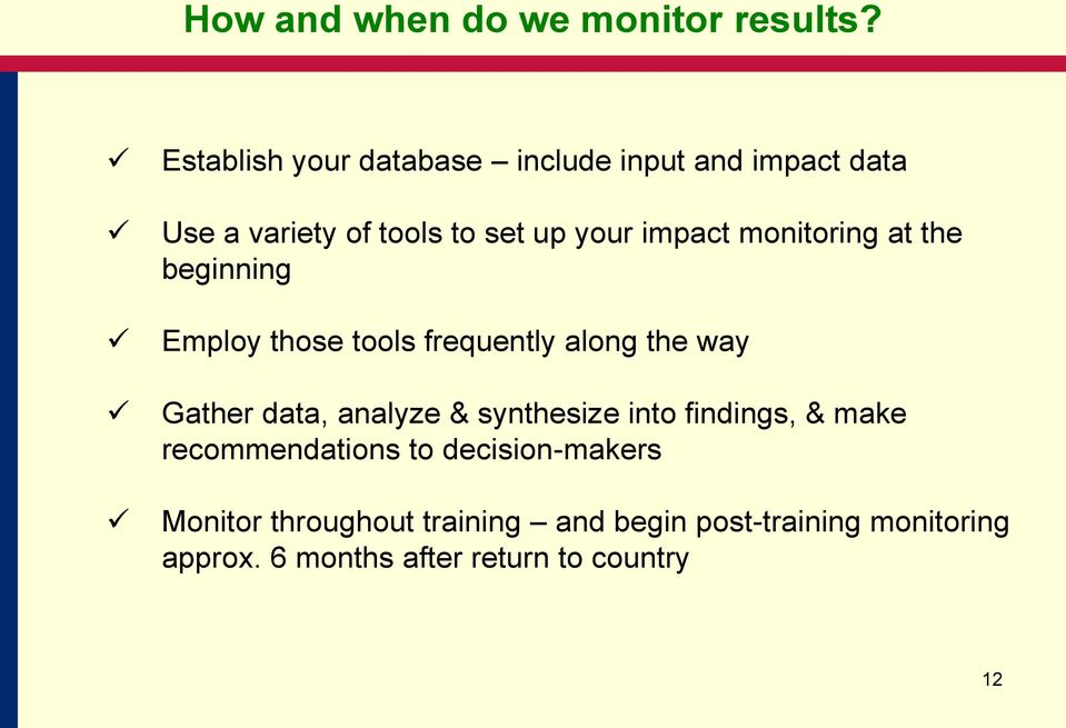 monitoring at the beginning Employ those tools frequently along the way Gather data, analyze &