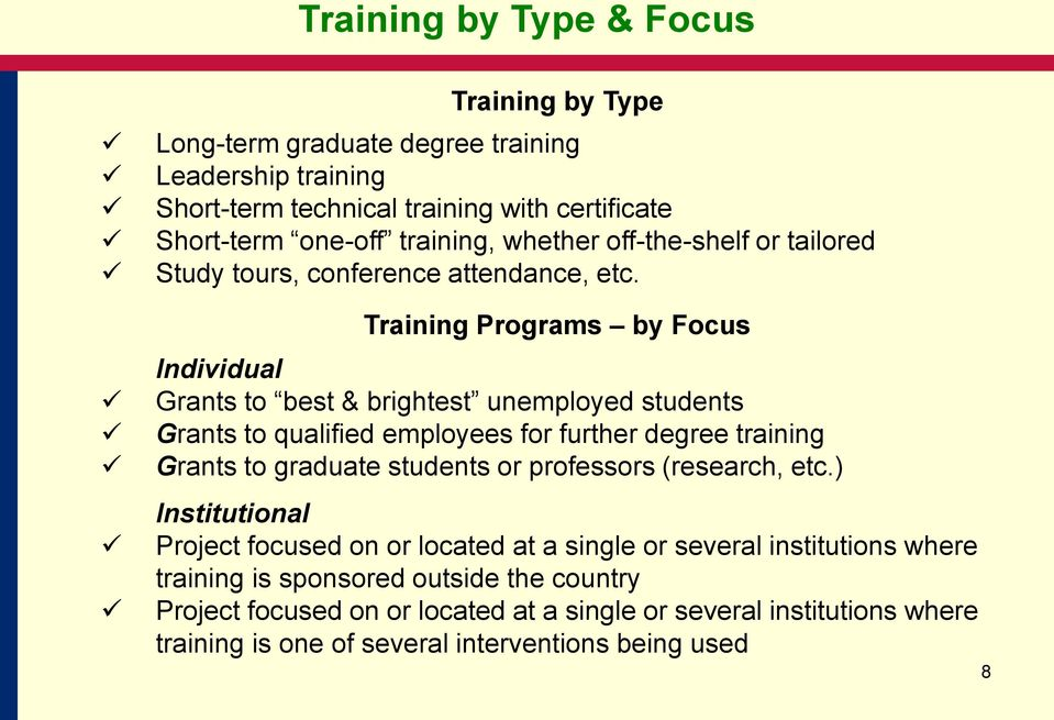 Training Programs by Focus Individual Grants to best & brightest unemployed students Grants to qualified employees for further degree training Grants to graduate students or