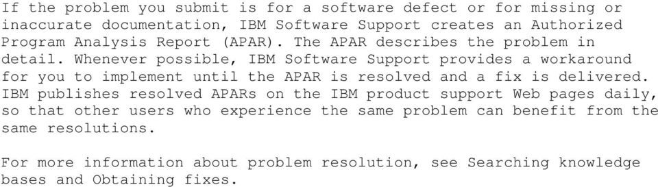 Whenever possible, IBM Software Support provides a workaround for you to implement until the APAR is resolved and a fix is delivered.