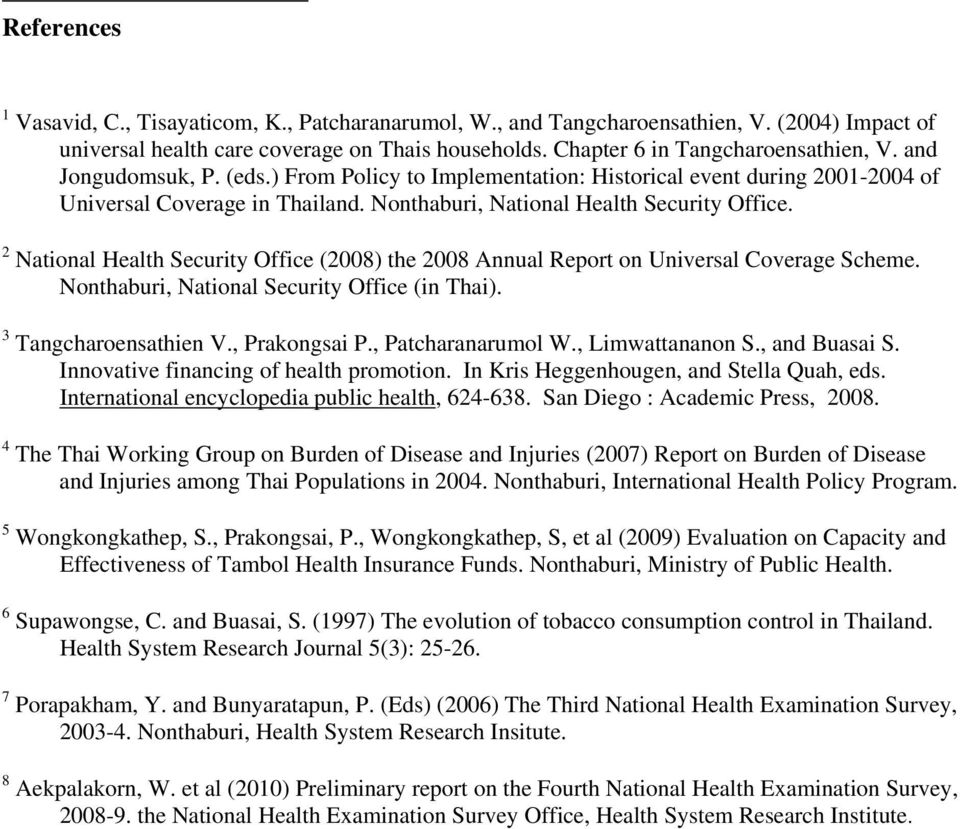 2 National Health Security Office (2008) the 2008 Annual Report on Universal Coverage Scheme. Nonthaburi, National Security Office (in Thai). 3 Tangcharoensathien V., Prakongsai P., Patcharanarumol W.