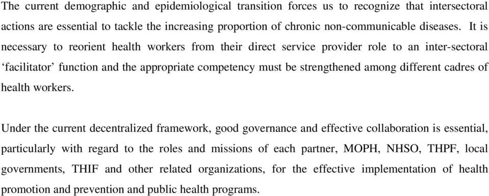 It is necessary to reorient health workers from their direct service provider role to an inter-sectoral facilitator function and the appropriate competency must be strengthened among