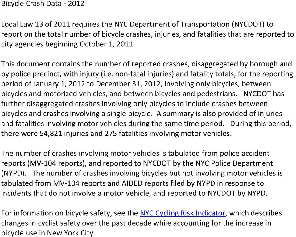 cies beginning October 1, 2011. This document contains the number of reported crashes, disaggregated by borough and by police precinct, with injury (i.e. non fatal injuries) and fatality totals, for