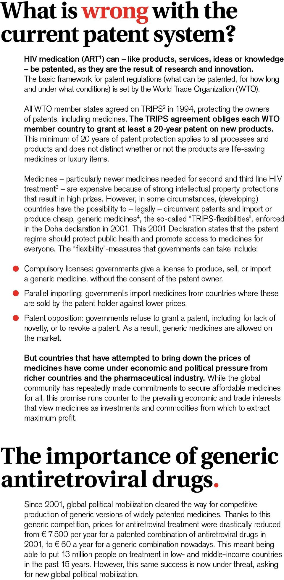 All WTO member states agreed on TRIPS 2 in 1994, protecting the owners of patents, including medicines.