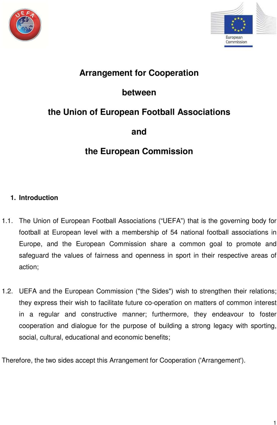 1. The Union of European Football Associations ( UEFA ) that is the governing body for football at European level with a membership of 54 national football associations in Europe, and the European