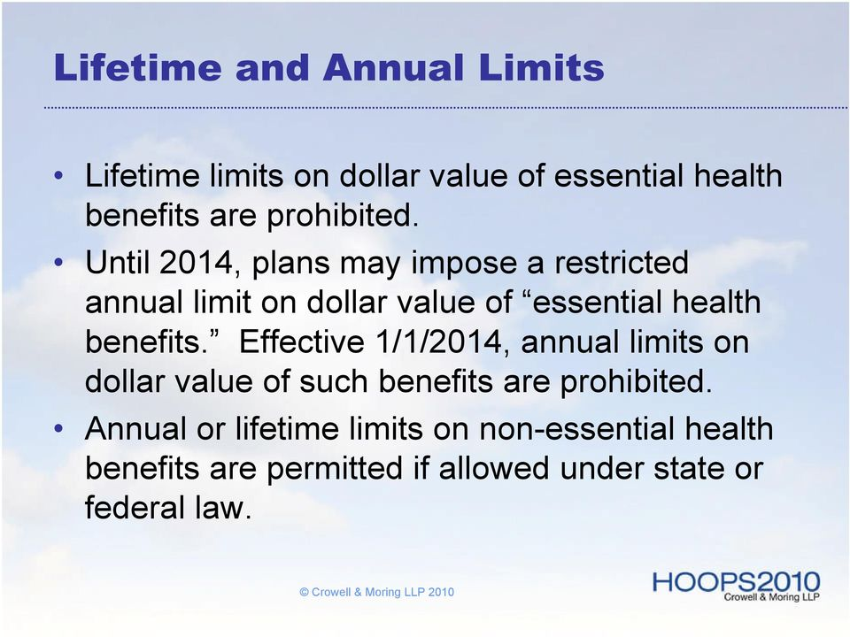 Until 2014, plans may impose a restricted annual limit on dollar value of essential health benefits.
