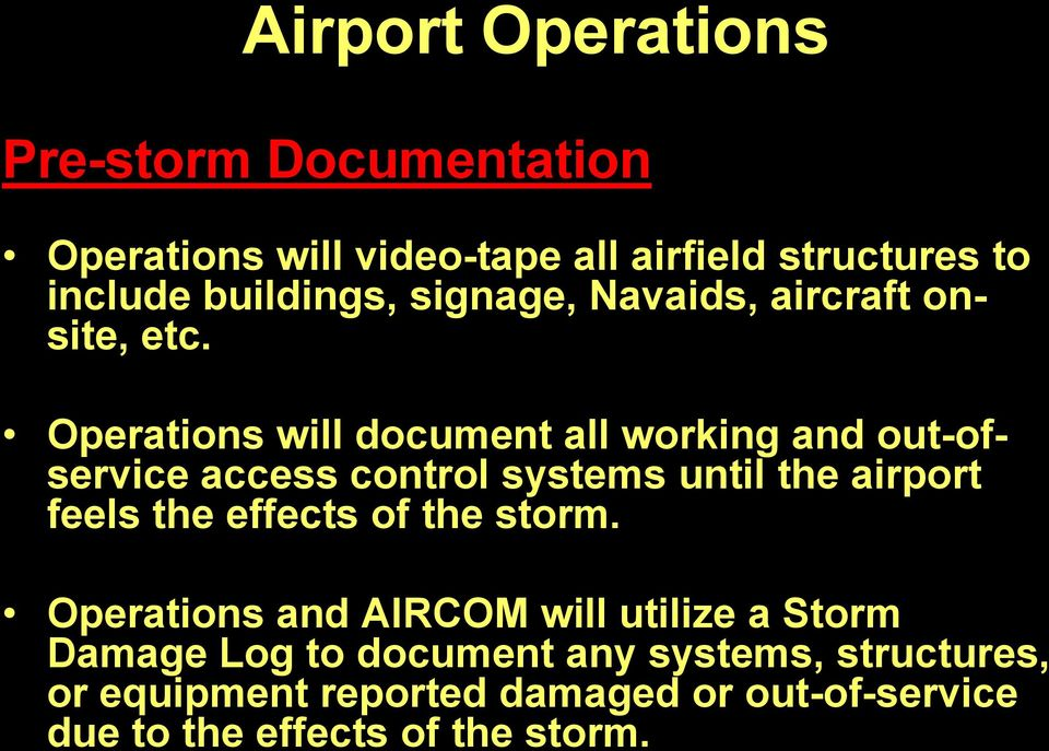 Operations will document all working and out-ofservice access control systems until the airport feels the effects