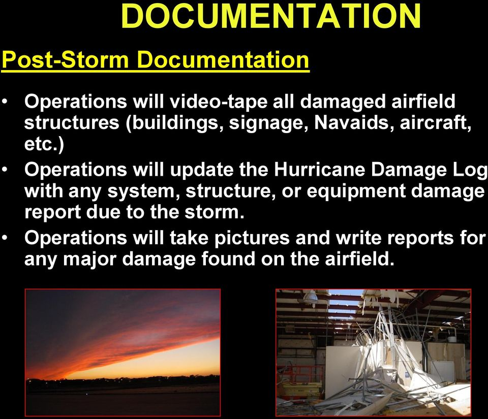 ) Operations will update the Hurricane Damage Log with any system, structure, or