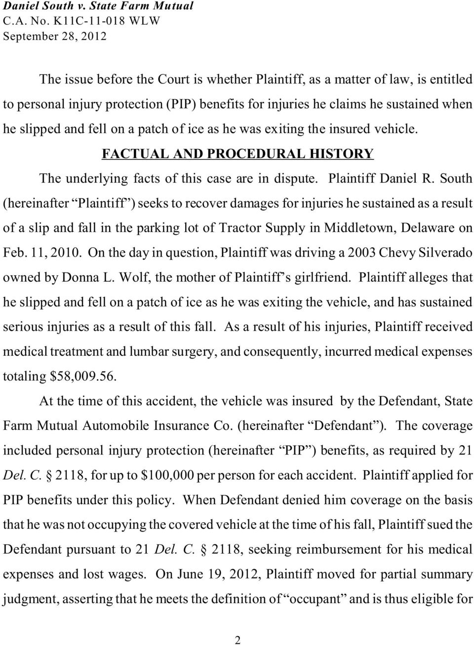 South (hereinafter Plaintiff ) seeks to recover damages for injuries he sustained as a result of a slip and fall in the parking lot of Tractor Supply in Middletown, Delaware on Feb. 11, 2010.