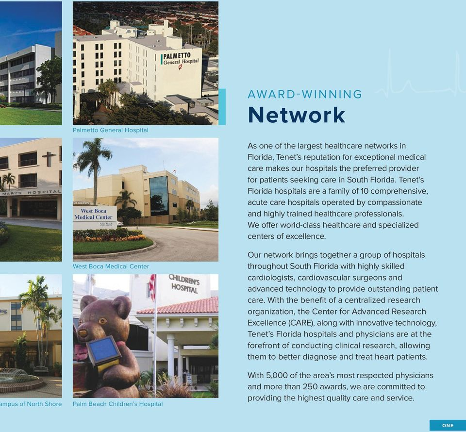 Tenet s Florida hospitals are a family of 10 comprehensive, acute care hospitals operated by compassionate and highly trained healthcare professionals.