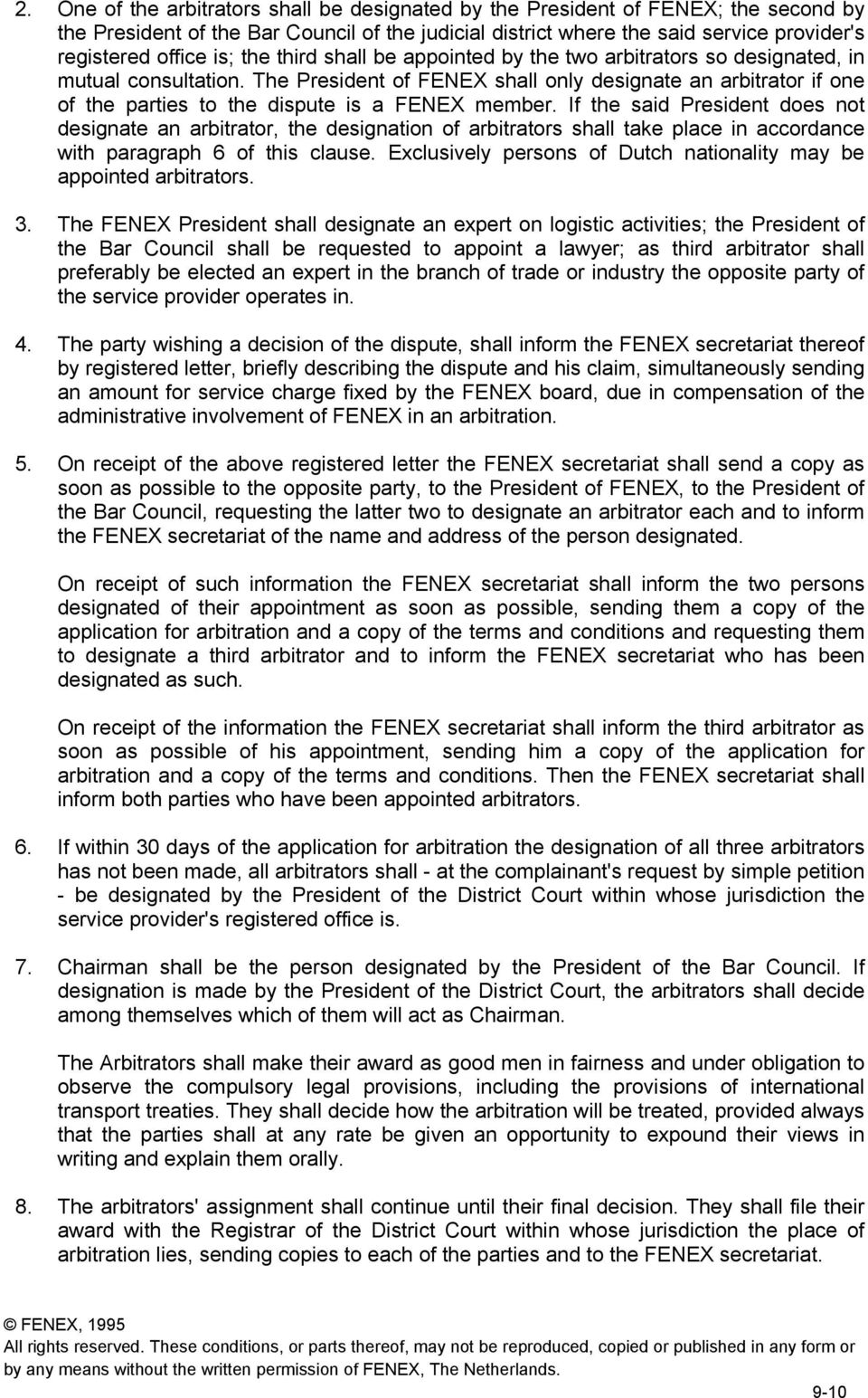 The President of FENEX shall only designate an arbitrator if one of the parties to the dispute is a FENEX member.