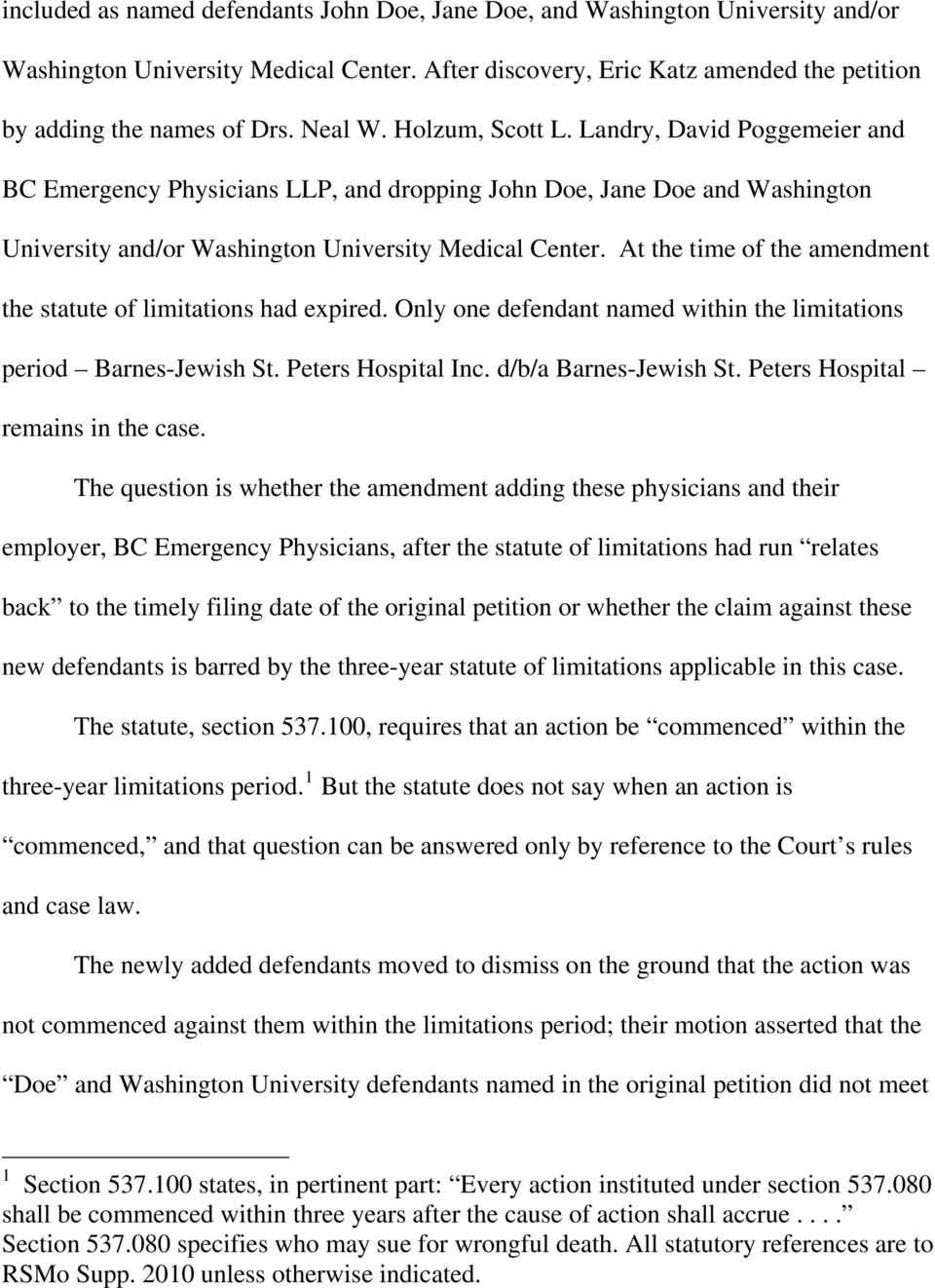 At the time of the amendment the statute of limitations had expired. Only one defendant named within the limitations period Barnes-Jewish St. Peters Hospital Inc. d/b/a Barnes-Jewish St.